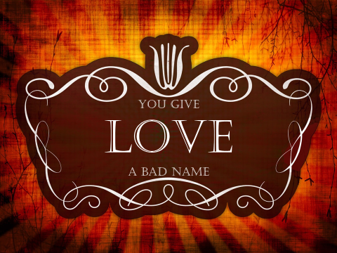 you give love a bad name.jpg